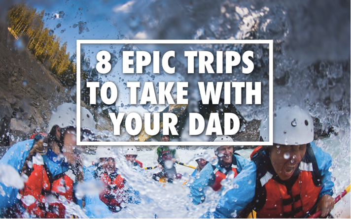 Father Son Trips | Trips To Take With Your Dad