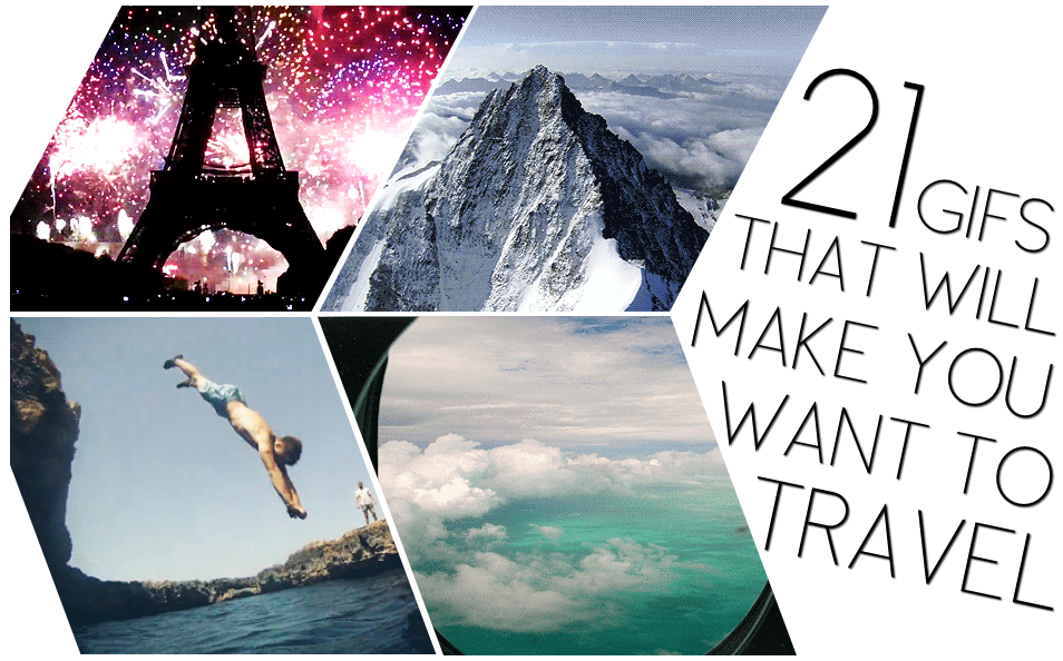 The Best Travel Gifs | 21 Gifs That Will Make You Go Travel