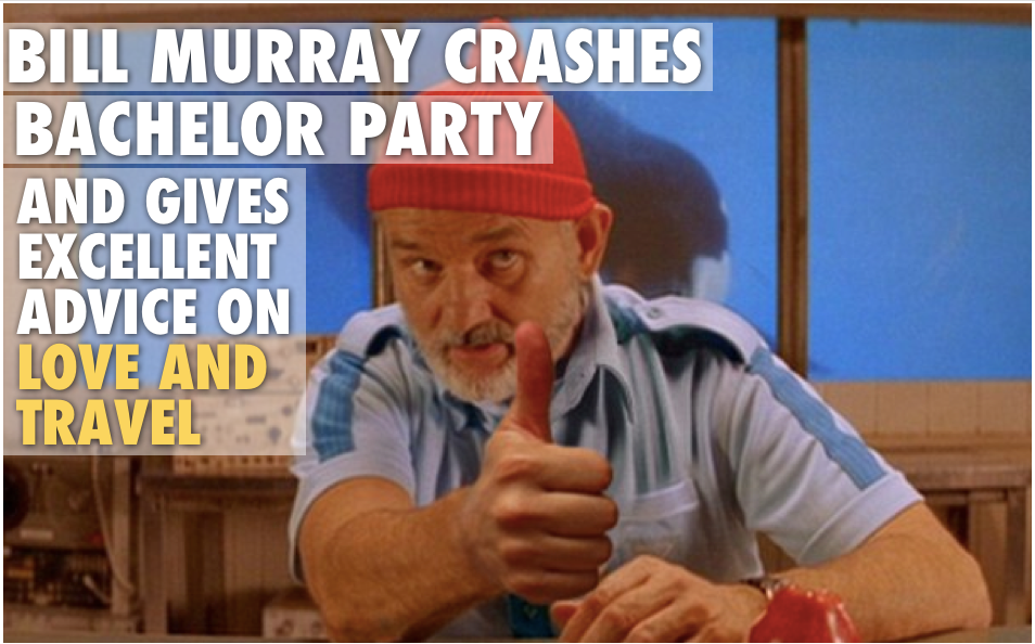 Bill Murray Crashes Bachelor Party and Gives Excellent Advice on Love and Travel