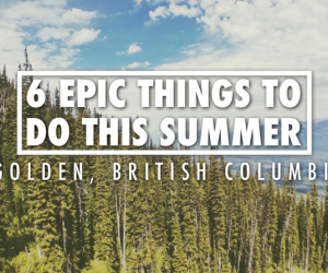 Things To Do in Golden British Columbia - Summer