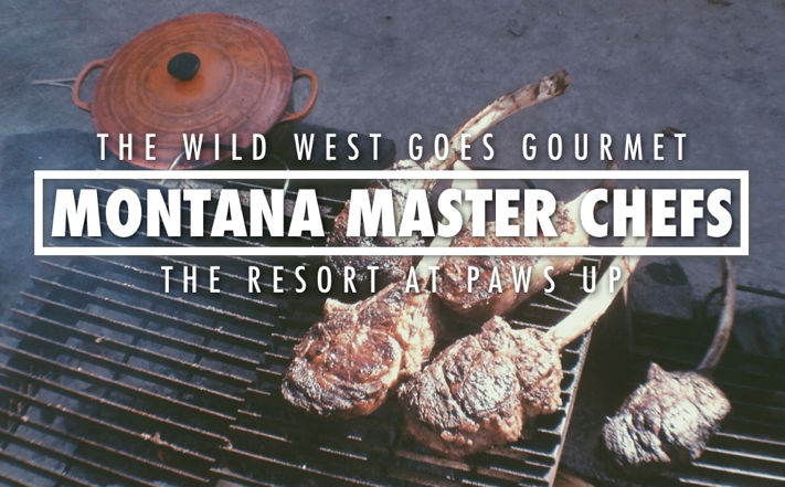 Paws Up | The Resort at Paws Up Montana | Montana Master Chefs
