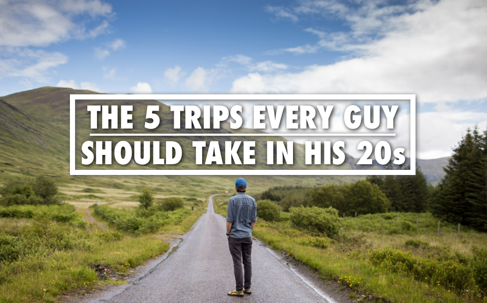 Trips To Take In Your 20s | Trips Every Man Should Take In His 20s